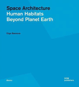 Picture of Space Architecture: Human Habitats Beyond Planet Earth