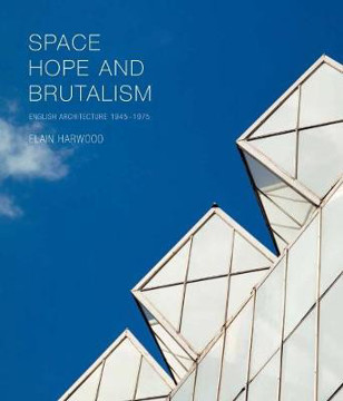 Picture of Space, Hope, and Brutalism: English Architecture, 1945-1975