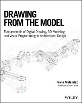 Picture of Drawing from the Model: Fundamentals of Digital Drawing, 3D Modeling, and Visual Programming in Architectural Design