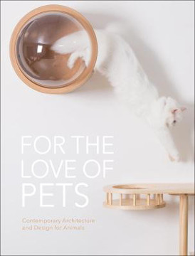 Picture of For the Love of Pets: Contemporary architecture and design for animals
